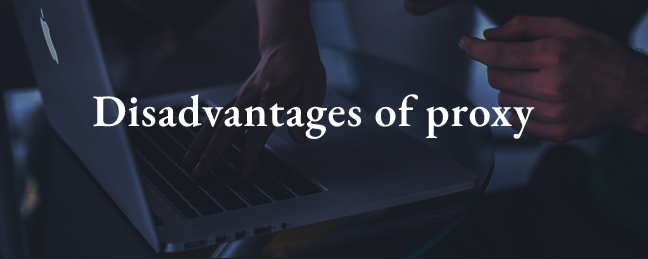Disadvantages of proxy