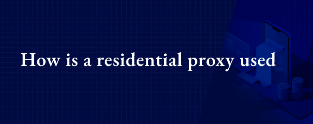 How is a residential proxy used